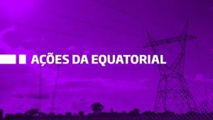Equatorial sobe após divulgação de dados operacionais do 2º trimestre