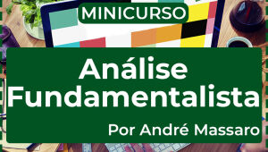Minicurso de Análise Fundamentalista Parte 5: Como usar em seus investimentos